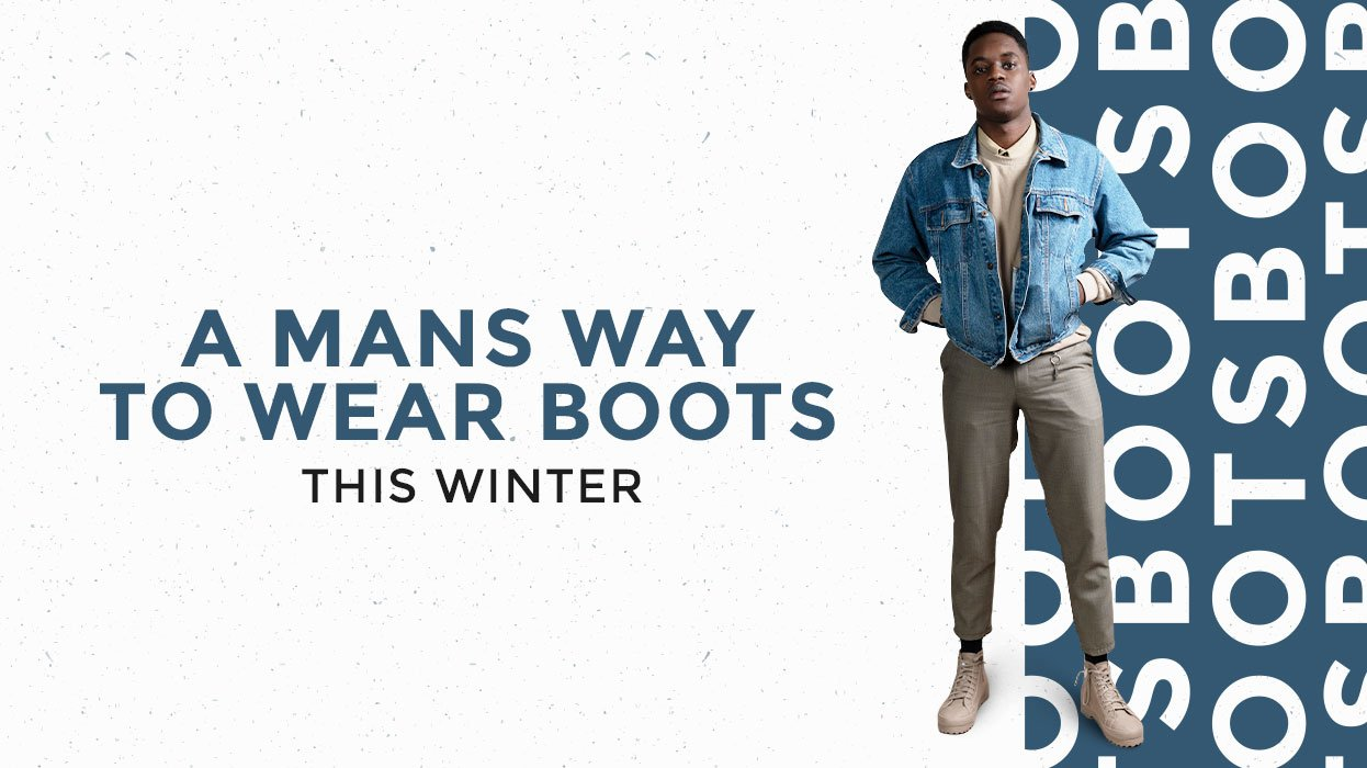 A Man's Way to Wear Boots this Winter